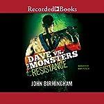 Resistance: Dave vs. the Monsters | John Birmingham