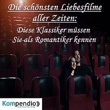 Die schönsten Liebesfilme aller Zeiten: Diese Klassiker müssen Sie als Romantiker kennen Hörbuch von Alessandro Dallmann Gesprochen von: Jens Zange
