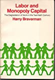 Labor and Monopoly Capital: The Degradation of Work in the Twentieth Century (0853453705) by Braverman, Harry
