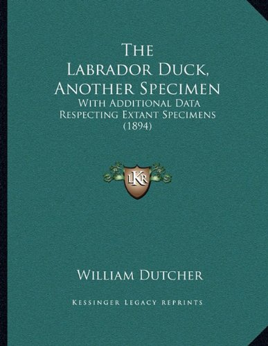 The Labrador Duck, Another Specimen: With Additional Data Respecting Extant Specimens (1894)