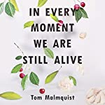 In Every Moment We Are Still Alive | Tom Malmquist,Henning Koch - translator
