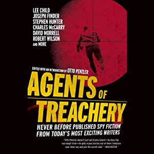 Agents of Treachery | [Otto Penzler (editor), Lee Child, James Grady, Joseph Finder, John Lawton, Stephen Hunter]
