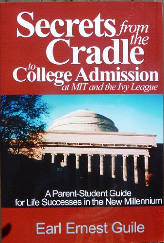 Secrets from the Cradle to College Admission at MIT and the Ivy League