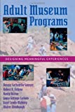Adult Museum Programs: Designing Meaningful Experiences (American Association for State and Local History) (0759100977) by Bonnie Sachatello-Sawyer
