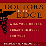 Doctors on the Edge: Will Your Doctor Break the Rules for You? | Fredrick R. Abrams