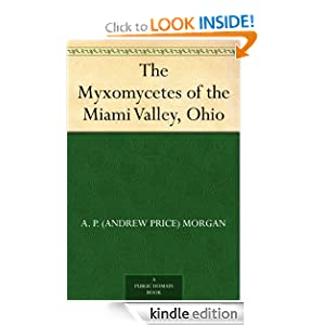 The Myxomycetes of the Miami Valley, Ohio A. P. (Andrew Price) Morgan