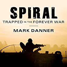 Spiral: Trapped in the Forever War Audiobook by Mark Danner Narrated by Tom Zingarelli