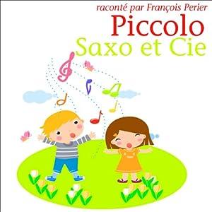 Piccolo, Saxo et Compagnie ou la petite histoire d'un grand orchestre   Livre audio