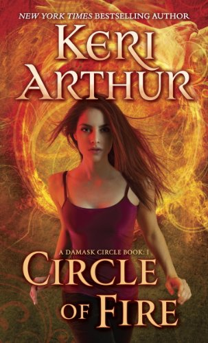 Circle of Fire: A Damask Circle Book: 1 by Keri Arthur