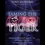 Taming the Tiger: From the Depths of Hell to the Heights of Glory | Tony Anthony