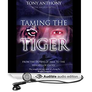 Taming the Tiger: From the Depths of Hell to the Heights of Glory (Unabridged)