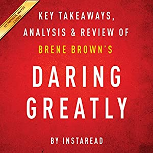 Daring Greatly by Brene Brown - A 30-minute Summary & Analysis Audiobook