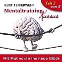 Mit Mut voran ins neue Glück (Mentaltraining-Kursus - Teil 2) Hörbuch von Kurt Tepperwein Gesprochen von: Kurt Tepperwein