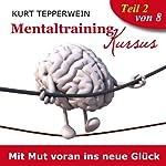 Mit Mut voran ins neue Glück (Mentaltraining-Kursus - Teil 2) | Kurt Tepperwein