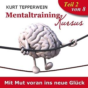 Mit Mut voran ins neue Glück (Mentaltraining-Kursus - Teil 2) Hörbuch