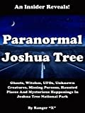 Search : Paranormal Joshua Tree: Ghosts, Witches, UFOs, Unknown Creatures, Missing Persons, Haunted Places And Mysterious Happenings In Joshua Tree National Park (Desert Paranormal Series Book 1)