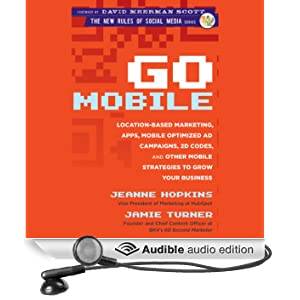 Go Mobile: Location-Based Marketing, Apps, Mobile Optimized Ad Campaigns, 2D Codes and Other Mobile Strategies to Grow Your Business (Unabridged)