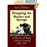 Dropping the Bucket and Sponge: A History of Early Athletic Training
