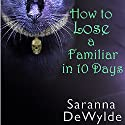 How to Lose a Familiar in 10 Days Audiobook by Saranna DeWylde Narrated by Hollie Jackson