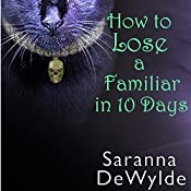 How to Lose a Familiar in 10 Days | [Saranna DeWylde]