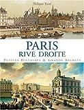 echange, troc Philippe Krief - Paris Rive Droite : Petites histoires & grands secrets