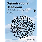 Organisational Behaviour: Individuals, Groups and Organisationby Mr Ian Brooks