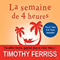 La semaine de 4 heures [The Four-Hour Work Week]: Travaillez moins, gagnez plus et vivez mieux [Work Less, Earn More, and Live Better] Audiobook by Timothy Ferriss Narrated by Jerome Carrete