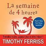 La semaine de 4 heures [The Four-Hour Work Week]: Travaillez moins, gagnez plus et vivez mieux [Work Less, Earn More, and Live Better] | Timothy Ferriss