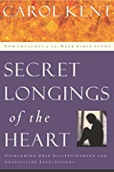 Secret Longings of the Heart, Overcoming Deep Disappointment and Unfulfilled Expectations Now Includes a 12-Week Bible Study
