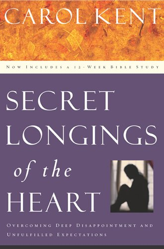 Secret Longings of the Heart: Overcoming Deep Disappointment and Unfulfilled Expectations Now Includes a 12-Week Bible Study (Navigators Reference Library) PDF