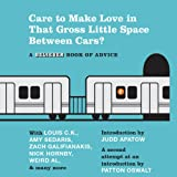 img - for Care to Make Love in That Gross Little Space Between Cars?: A Believer Book of Advice book / textbook / text book