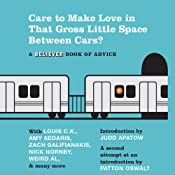 Care to Make Love in That Gross Little Space Between Cars?: A Believer Book of Advice | [Judd Apatow (Introduction), Patton Oswalt (Introduction), The Believer, Amy Sedaris, Simon Rich, Zach Galifianakis, Bob Saget]