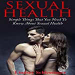 Sexual Health: Simple Things That You Need to Know About Sexual Health | Lindsey Schlessinger