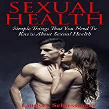 Sexual Health: Simple Things That You Need to Know About Sexual Health Audiobook by Lindsey Schlessinger Narrated by Sangita Chauhan