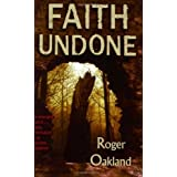 Faith Undone: The Emerging Church...a New Reformation or an End-Time Deceptionby Oakland Roger