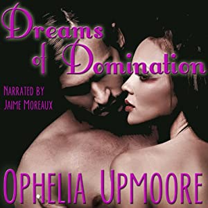 Dreams of Domination | [Ophelia Upmoore]
