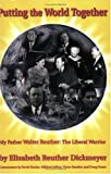 img - for Putting the World Together: My Father Walter Reuther, The Liberal Warrior by Elisabeth reuther Dickmeyer (2004-09-06) book / textbook / text book