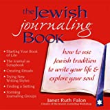 The Jewish Journaling Book: How to Use Jewish Tradition to Write Your Life & ...
