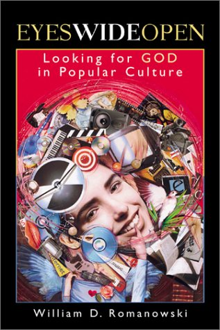Eyes Wide Open: Looking for God in Popular Culture, WILLIAM D. ROMANOWSKI