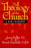 The Theology of the Church: A Bibliography (0809138476) by Dulles, Avery
