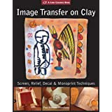 Image Transfer on Clay: Screen, Relief, Decal & Monoprint Techniques (A Lark Ceramics Book) ~ Paul Andrew Wandless