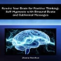 Rewire Your Brain for Positive Thinking: Self-Hypnosis with Binaural Beats and Subliminal Messages  by Zhanna Hamilton Narrated by Larry Anderson