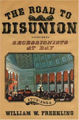 Road to Disunion : Secessionists at Bay, 1776-1854, WILLIAM W. FREEHLING