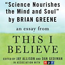 Science Nourishes the Mind and Soul: A 'This I Believe' Essay (       UNABRIDGED) by Brian Greene