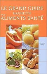 Le  grand guide Hachette des aliments santé