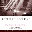 After You Believe: Why Christian Character Matters (       UNABRIDGED) by N. T. Wright Narrated by Antony Ferguson