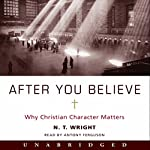 After You Believe: Why Christian Character Matters | N. T. Wright