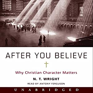 After You Believe: Why Christian Character Matters | [N. T. Wright]