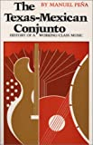 The Texas-Mexican Conjunto: History of a Working-class Music (Mexican American Monographs)