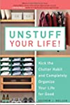 Unstuff Your Life!: Kick the Clutter...